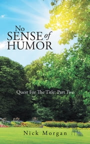 No Sense Of Humor - Quest For The Title: Part Two ebook by Nick Morgan