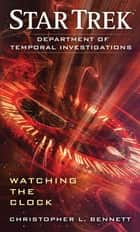 Department of Temporal Investigations: Watching the Clock ebook by Christopher L. Bennett