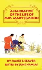 A Narrative of the Life of Mrs. Mary Jemison ebook by James E. Seaver, June Namias