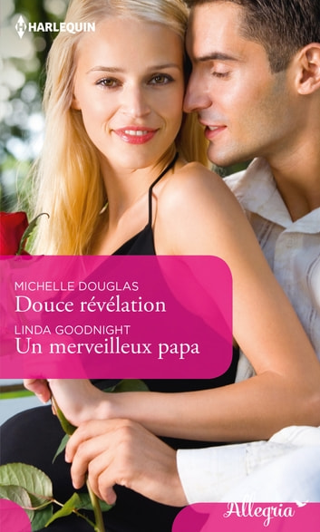 Douce révélation - Un merveilleux papa ebook by Michelle Douglas,Linda Goodnight
