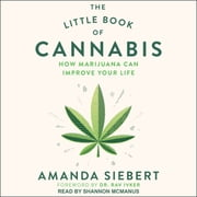 The Little Book of Cannabis - How Marijuana Can Improve Your Life audiobook by Amanda Siebert