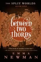 Between Two Thorns ebook by Emma Newman