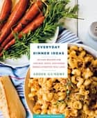 Everyday Dinner Ideas - 103 Easy Recipes with Chicken, Pasta, and More ebook by Addie Gundry
