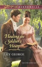Healing the Soldier's Heart ebook by Lily George