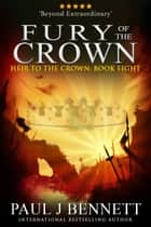 Fury of the Crown - An Epic Fantasy Novel ebook by Paul J Bennett