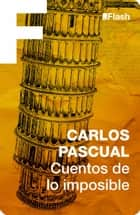 Cuentos de lo imposible ebook by Carlos Pascual