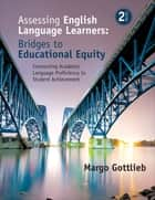 Assessing English Language Learners: Bridges to Educational Equity ebook by Dr. Margo Gottlieb
