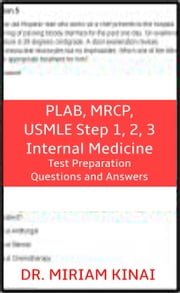 PLAB, MRCP, USMLE Step 1, 2, 3 Internal Medicine Test Preparation Questions and Answers ebook by Miriam Kinai