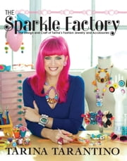 The Sparkle Factory - The Design and Craft of Tarina's Fashion Jewelry and Accessories ebook by Tarina Tarantino