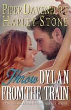 Throw Dylan from the Train ebook by Piper Davenport, Harley Stone