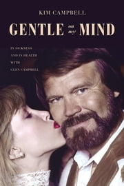 Gentle on My Mind - In Sickness and in Health with Glen Campbell eBook by Kim Campbell