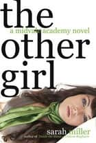 The Other Girl - A Midvale Academy Novel ebook by Sarah Miller