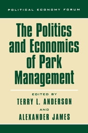 The Politics and Economics of Park Management ebook by Terry L. Anderson,Alexander James,Stephanie Presber James,George R. Hughes,Donald R. Leal,Holly Lippke Fretwell,Sam Kanyamibwa,Javier Beltran,Mariano L. Merino,Christopher Bruce,Michael J. 't Sas-Rolfes,Peter W. Fearnhead,Karl Hess Jr,Micheal J.B. Green