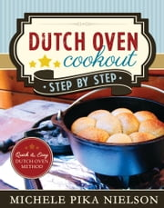 Dutch Oven Cookout, Step-by-Step ebook by Michele Pika Nielson