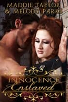 Innocence Enslaved ebook by Maddie Taylor,Melody Parks