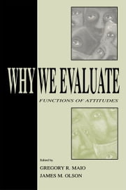 Why We Evaluate - Functions of Attitudes ebook by Gregory R. Maio,James M. Olson