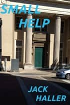 Small Help ebook by Jack Haller