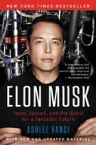 Elon Musk - Tesla, SpaceX, and the Quest for a Fantastic Future ebook de Ashlee Vance