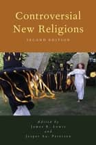 Controversial New Religions ebook by James R. Lewis, Jesper Aa. Petersen