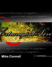 Extravagant Love ebook by Mike Connell