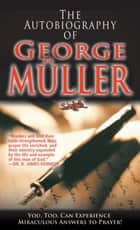 Autobiography of George Muller, The ebook by George Muller