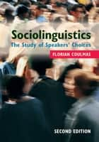Sociolinguistics - The Study of Speakers' Choices ebook by Florian Coulmas