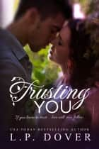 Trusting You ebook by L.P. Dover