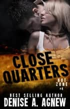 Close Quarters - Hot Zone, #4 ebook by Denise A. Agnew