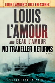 No Traveller Returns (Lost Treasures) - A Novel ebook by Louis L'Amour, Beau L'Amour
