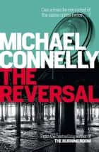 The Reversal (Haller 3) - A Lincoln Lawyer Case ebook by Michael Connelly