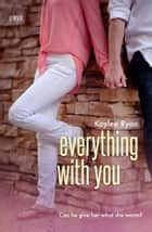 Everything With You ebook by Kaylee Ryan