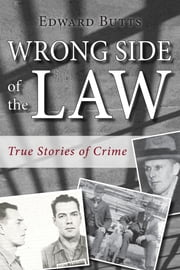 Wrong Side of the Law - True Stories of Crime ebook by Edward Butts