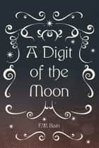 A Digit of the Moon ebook by F.W. Bain