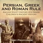 Persian, Greek and Roman Rule - Ancient Egypt History 4th Grade | Children's Ancient History ebook by Baby Professor