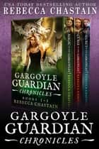 Gargoyle Guardian Chronicles Omnibus - Books 1-3 ebook by Rebecca Chastain