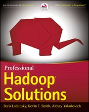 Professional Hadoop Solutions ebook by Boris Lublinsky,Kevin T. Smith,Alexey Yakubovich