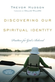 Discovering Our Spiritual Identity - Practices for God's Beloved ebook by Trevor Hudson,Dallas Willard