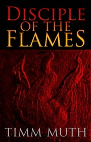 Disciple of the Flames ebook by Timm Muth