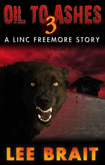 "Oil to Ashes 3, ""Warehouse"" (Linc Freemore Apocalyptic Thriller Series) ebook by Lee Brait"