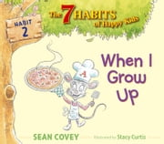 When I Grow Up - Habit 2 (with audio recording) ebook by Sean Covey, Stacy Curtis
