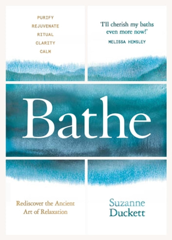 Bathe - The Art of Finding Rest, Relaxation and Rejuvenation in a Busy World ebook by Suzanne Duckett