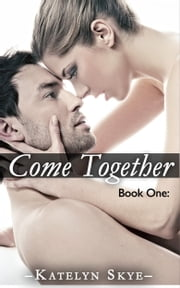 Come Together ebook by Katelyn Skye