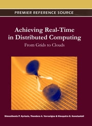 Achieving Real-Time in Distributed Computing - From Grids to Clouds ebook by Dimosthenis Kyriazis,Theodora Varvarigou,Kleopatra G. Konstanteli