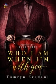 Who I Am When I'm With You ebook by Tamryn Eradani