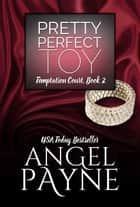Pretty Perfect Toy -- A Temptation Court Contemporary Romance - Passion in New York ebook by Angel Payne