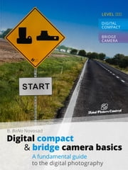 Digital Compact & Bridge Camera Basics - A Fundamental Guide to the Digital Photography ebook by B. BoNo Novosad