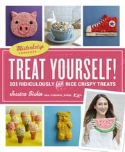 Treat Yourself! - How to Make 93 Ridiculously Fun No-Bake Crispy Rice Treats ebook by Kobo.Web.Store.Products.Fields.ContributorFieldViewModel