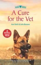 A Cure For The Vet/Montana Vet/The Rancher and the Vet ebook by Julie Benson, Ann Roth