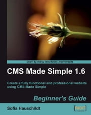 CMS Made Simple 1.6: Beginner's Guide ebook by Sofia Hauschildt