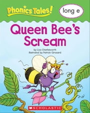 Phonics Tales: Queen Bee's Scream (Long E) ebook by Charlesworth, Liza